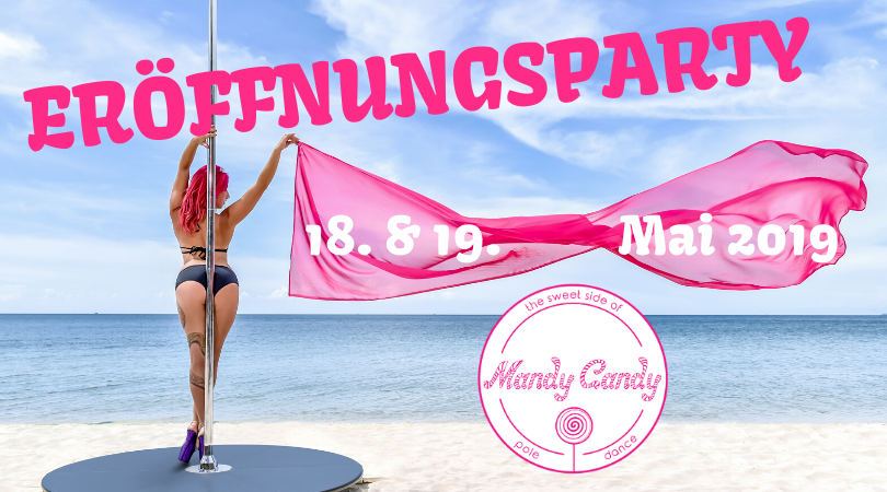Eröffnungsparty am 18. & 19.Mai 2019 Mandy Candy's pole dance studio
